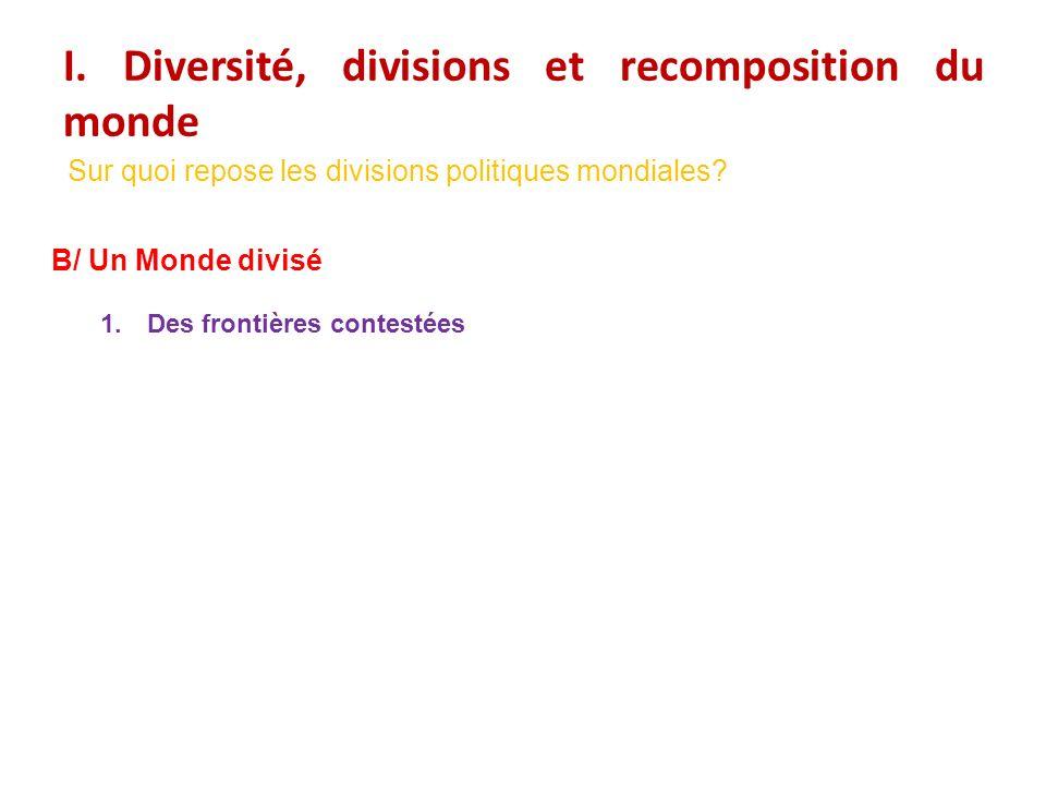 I.Diversité, divisions et recomposition du monde B/ Un Monde divisé 1.