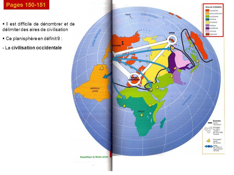 Pages 150-151 Il est difficile de dénombrer et de délimiter des aires de civilisation Ce planisphère en définit 9 : 1 - La civilisation occidentale