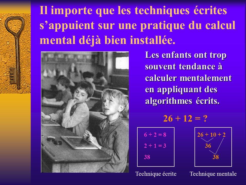 Il importe que les techniques écrites sappuient sur une pratique du calcul mental déjà bien installée. Les enfants ont trop souvent tendance à calcule