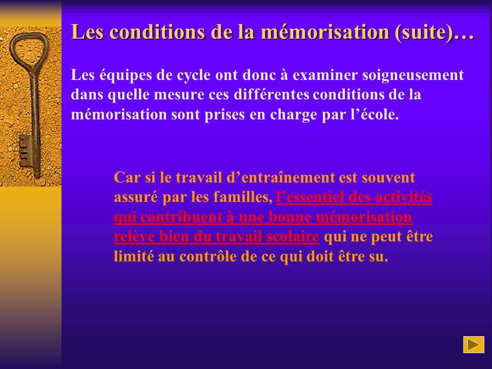 Les conditions de la mémorisation (suite)… Les équipes de cycle ont donc à examiner soigneusement dans quelle mesure ces différentes conditions de la