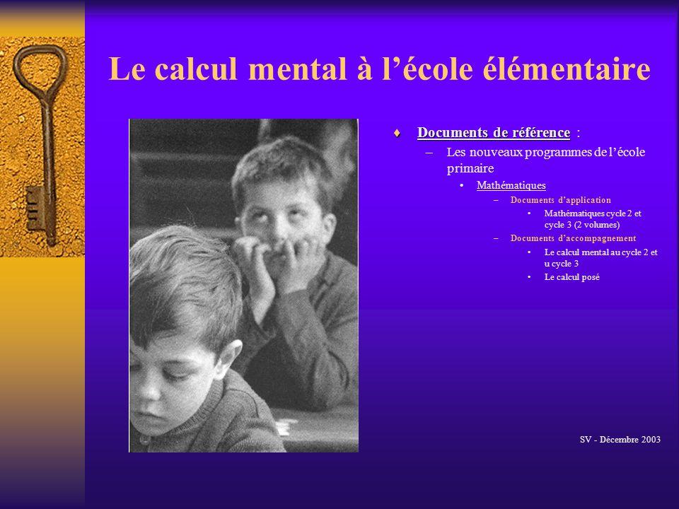 Le calcul mental à lécole élémentaire Documents de référence Documents de référence : –Les nouveaux programmes de lécole primaire Mathématiques –Docum