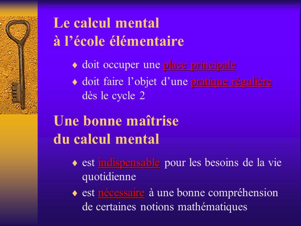 Le calcul mental à lécole élémentaire place principale doit occuper une place principale pratique régulière doit faire lobjet dune pratique régulière