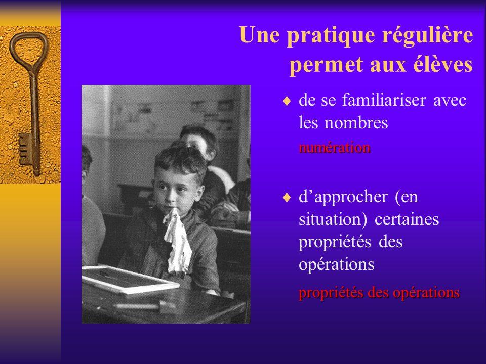 Une pratique régulière permet aux élèves de se familiariser avec les nombresnumération dapprocher (en situation) certaines propriétés des opérations p