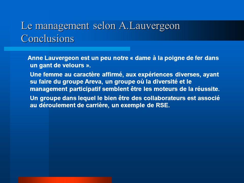 Le management selon A.Lauvergeon Conclusions Anne Lauvergeon est un peu notre « dame à la poigne de fer dans un gant de velours ». Une femme au caract
