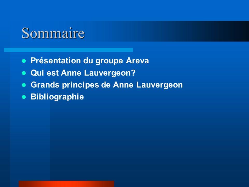 Sommaire Présentation du groupe Areva Qui est Anne Lauvergeon? Grands principes de Anne Lauvergeon Bibliographie