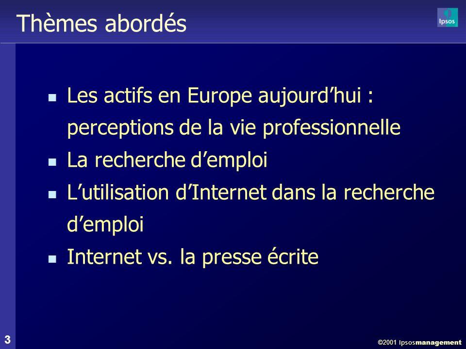©2001 Ipsos management 3 Thèmes abordés Les actifs en Europe aujourdhui : perceptions de la vie professionnelle La recherche demploi Lutilisation dInternet dans la recherche demploi Internet vs.