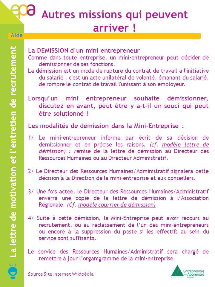 Aide Autres missions qui peuvent arriver ! La lettre de motivation et lentretien de recrutement La DEMISSION dun mini entrepreneur Comme dans toute en