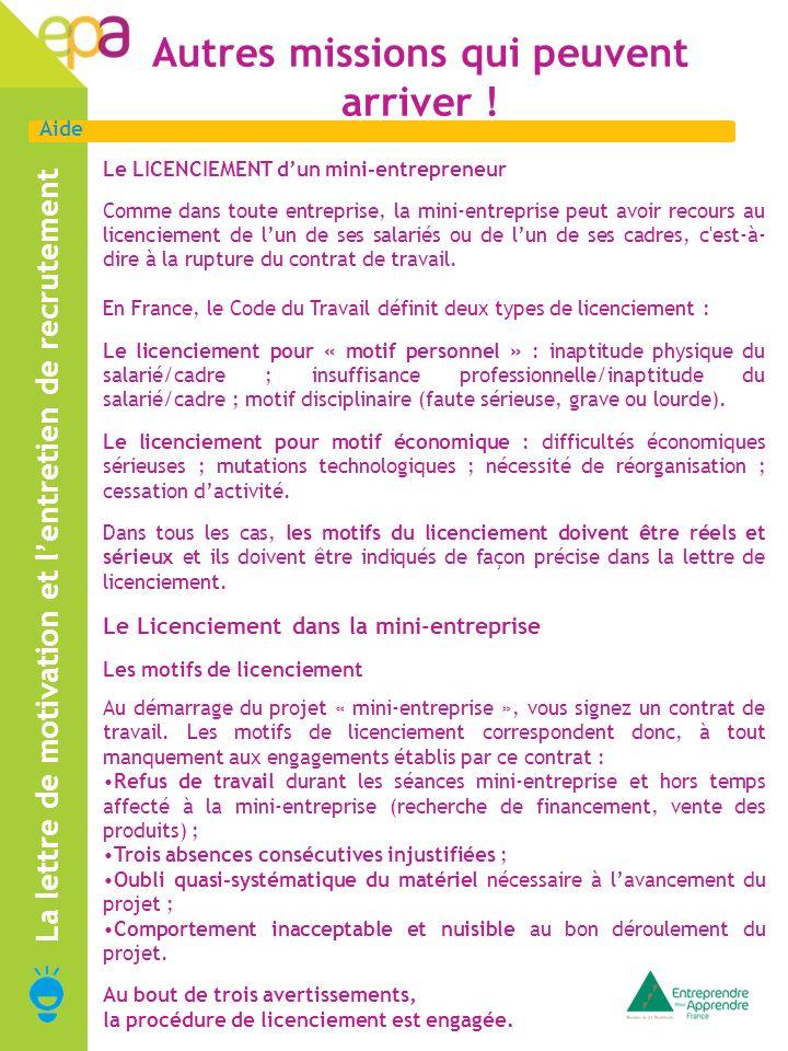 Aide La lettre de motivation et lentretien de recrutement Autres missions qui peuvent arriver ! Le LICENCIEMENT dun mini-entrepreneur Comme dans toute