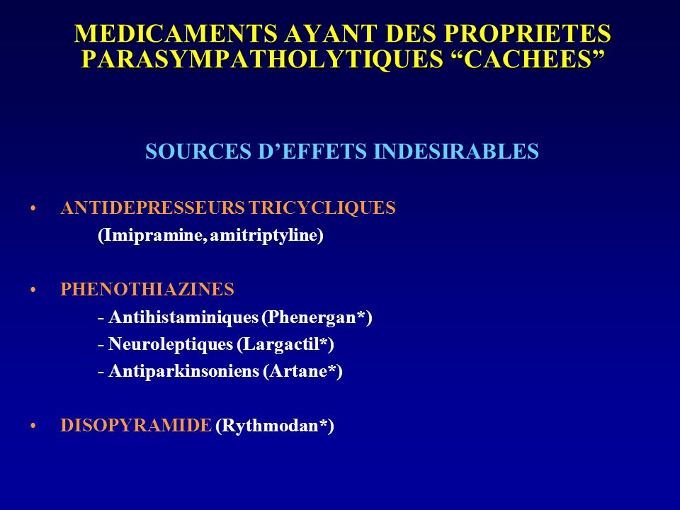 MEDICAMENTS AYANT DES PROPRIETES PARASYMPATHOLYTIQUES CACHEES SOURCES DEFFETS INDESIRABLES ANTIDEPRESSEURS TRICYCLIQUES (Imipramine, amitriptyline) PH