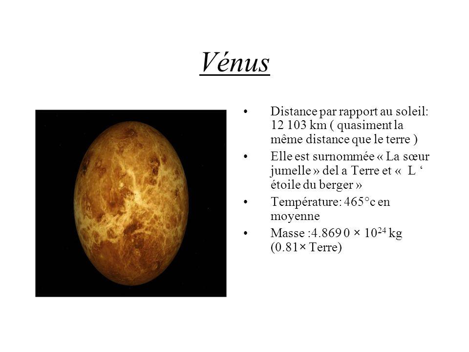 Vénus Distance par rapport au soleil: 12 103 km ( quasiment la même distance que le terre ) Elle est surnommée « La sœur jumelle » del a Terre et « L