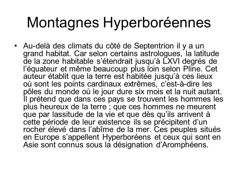 Montagnes Hyperboréennes Au-delà des climats du côté de Septentrion il y a un grand habitat. Car selon certains astrologues, la latitude de la zone ha