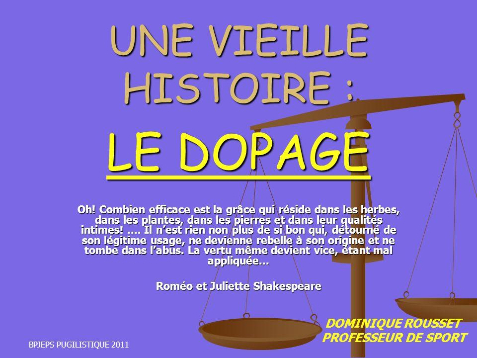 BPJEPS PUGILISTIQUE 2011 UNE VIEILLE HISTOIRE : LE DOPAGE Oh! Combien efficace est la grâce qui réside dans les herbes, dans les plantes, dans les pie