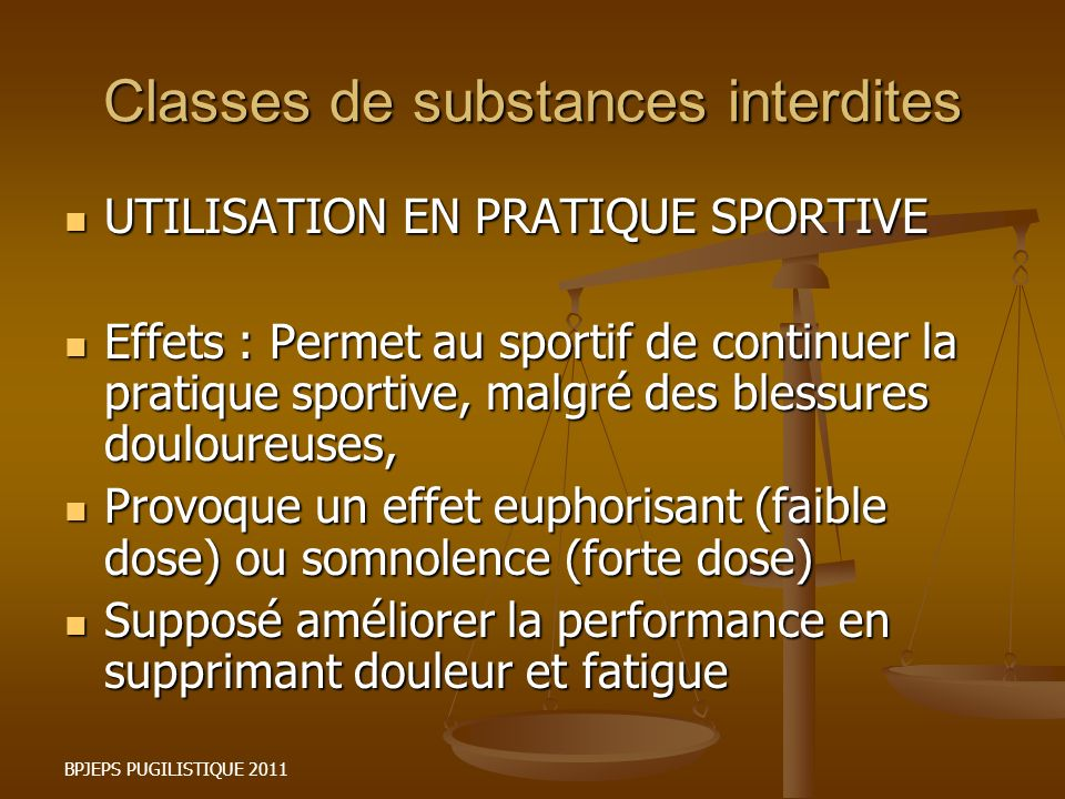 BPJEPS PUGILISTIQUE 2011 Classes de substances interdites UTILISATION EN PRATIQUE SPORTIVE UTILISATION EN PRATIQUE SPORTIVE Effets : Permet au sportif