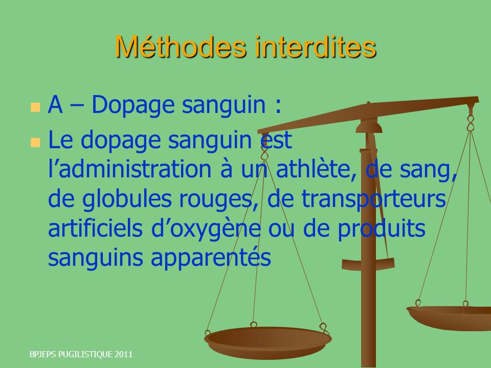 BPJEPS PUGILISTIQUE 2011 Méthodes interdites A – Dopage sanguin : Le dopage sanguin est ladministration à un athlète, de sang, de globules rouges, de