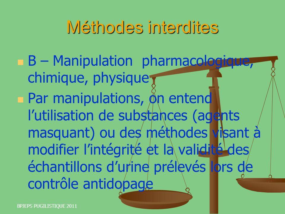 BPJEPS PUGILISTIQUE 2011 Méthodes interdites B – Manipulation pharmacologique, chimique, physique Par manipulations, on entend lutilisation de substan