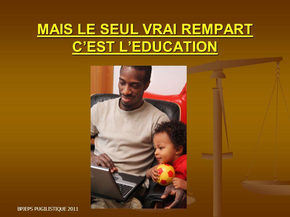 MAIS LE SEUL VRAI REMPART CEST LEDUCATION BPJEPS PUGILISTIQUE 2011