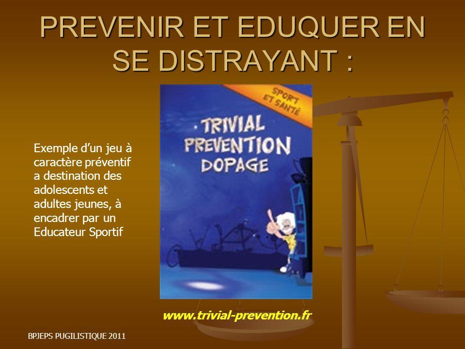 PREVENIR ET EDUQUER EN SE DISTRAYANT : BPJEPS PUGILISTIQUE 2011 www.trivial-prevention.fr Exemple dun jeu à caractère préventif a destination des adol