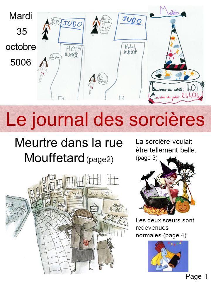 Le journal des sorcières Meurtre dans la rue Mouffetard (page2) La sorcière voulait être tellement belle. (page 3) Les deux sœurs sont redevenues norm