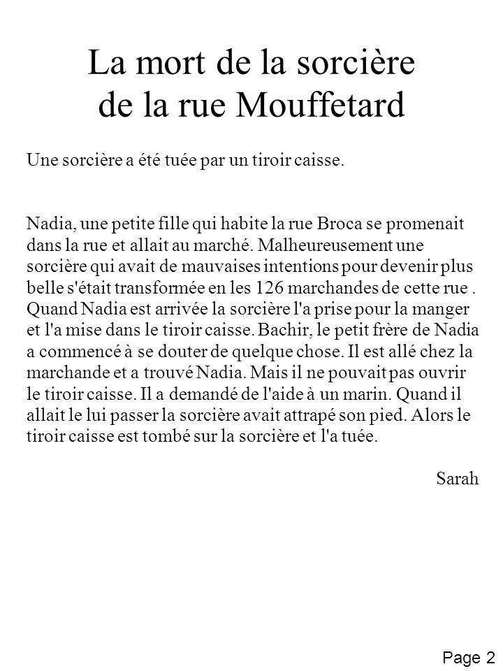 La mort de la sorcière de la rue Mouffetard Une sorcière a été tuée par un tiroir caisse. Nadia, une petite fille qui habite la rue Broca se promenait