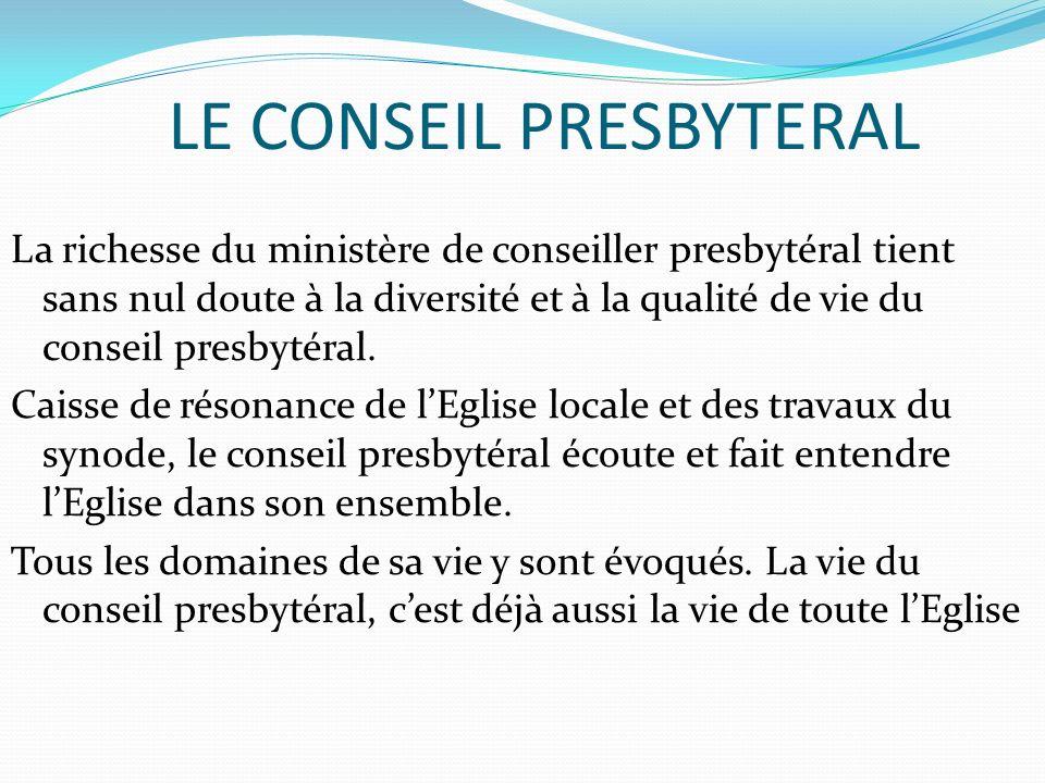 LE CONSEIL PRESBYTERAL La richesse du ministère de conseiller presbytéral tient sans nul doute à la diversité et à la qualité de vie du conseil presby