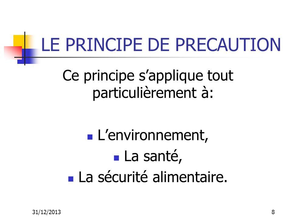 31/12/20139 LE PRINCIPE DE PRECAUTION Sa mise en application comporte 2 déterminants: Lévaluation du risque, La mise en place dactions.