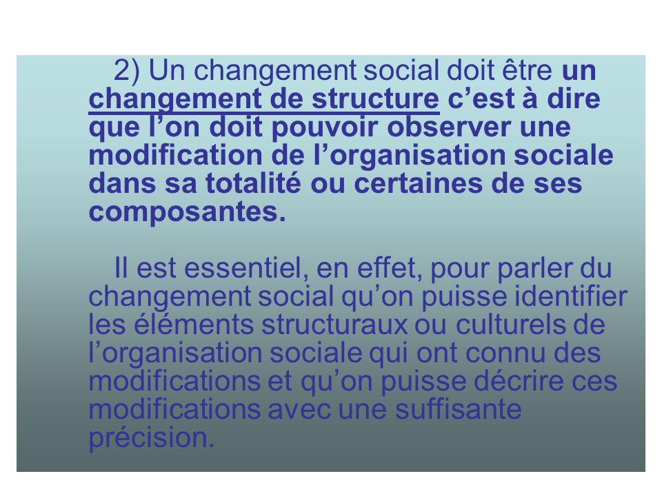 2) Un changement social doit être un changement de structure cest à dire que lon doit pouvoir observer une modification de lorganisation sociale dans