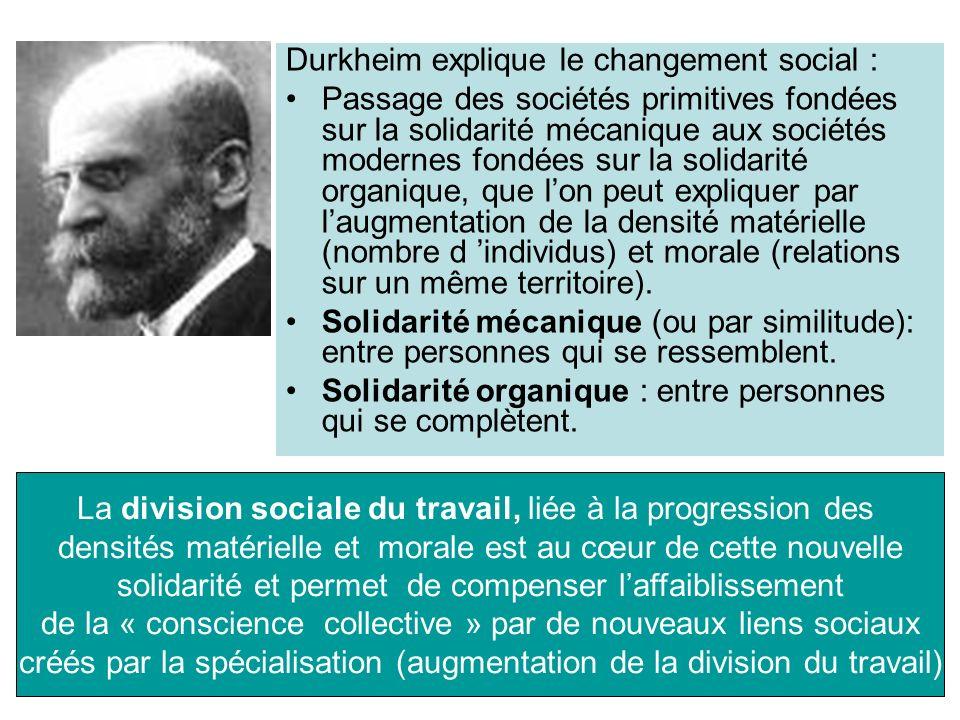 Durkheim explique le changement social : Passage des sociétés primitives fondées sur la solidarité mécanique aux sociétés modernes fondées sur la soli