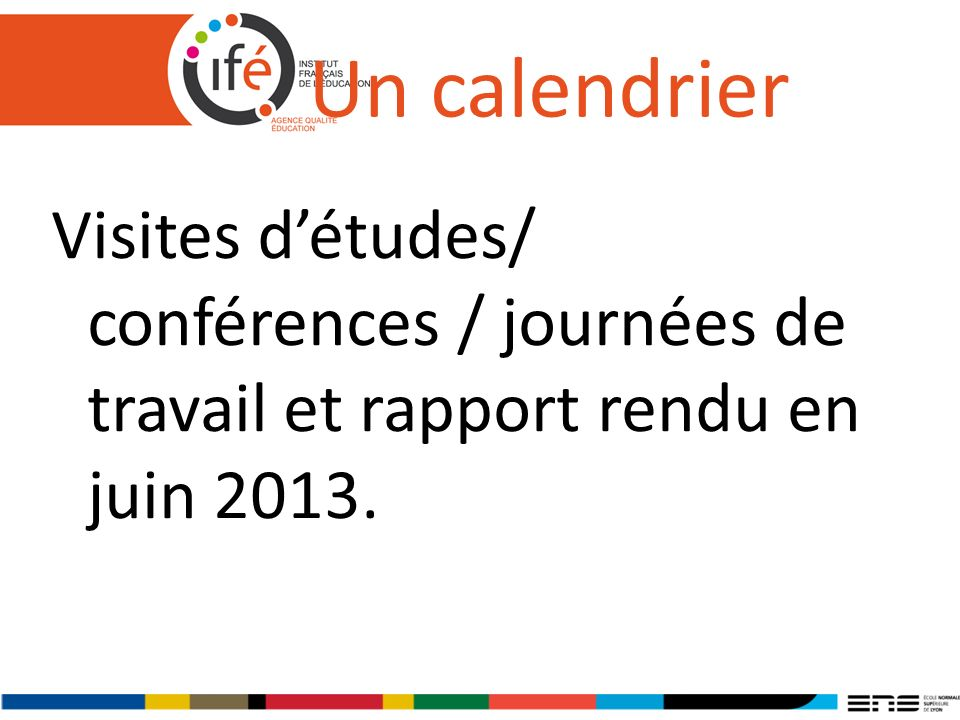 Un calendrier Visites détudes/ conférences / journées de travail et rapport rendu en juin 2013.