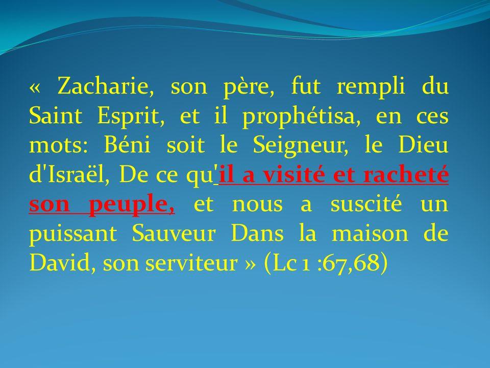 « Zacharie, son père, fut rempli du Saint Esprit, et il prophétisa, en ces mots: Béni soit le Seigneur, le Dieu d'Israël, De ce qu'il a visité et rach