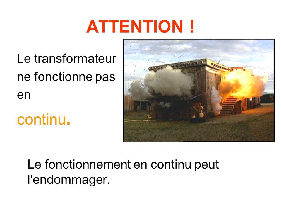 ATTENTION ! Le transformateur ne fonctionne pas en continu. Le fonctionnement en continu peut l'endommager.