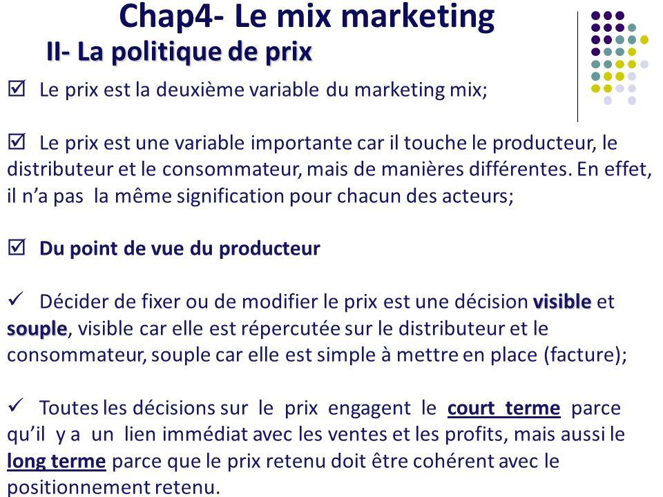 Chap4- Le mix marketing II- La politique de prix Le prix est la deuxième variable du marketing mix; Le prix est une variable importante car il touche