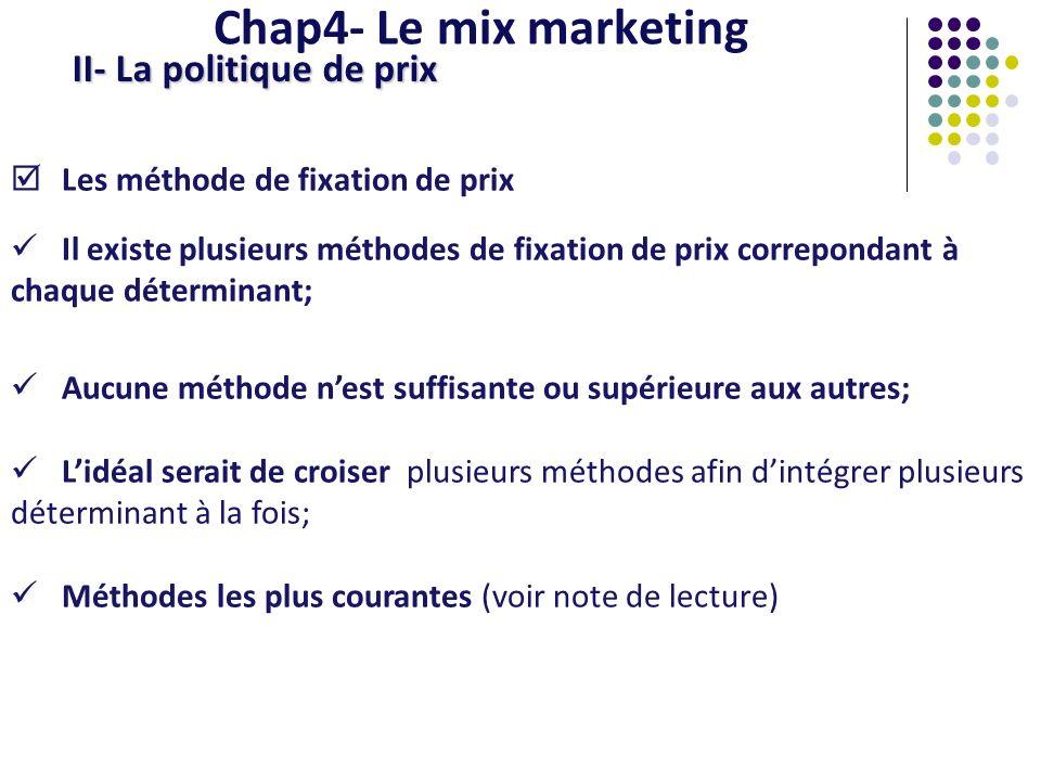 Chap4- Le mix marketing II- La politique de prix Les méthode de fixation de prix Il existe plusieurs méthodes de fixation de prix correpondant à chaqu