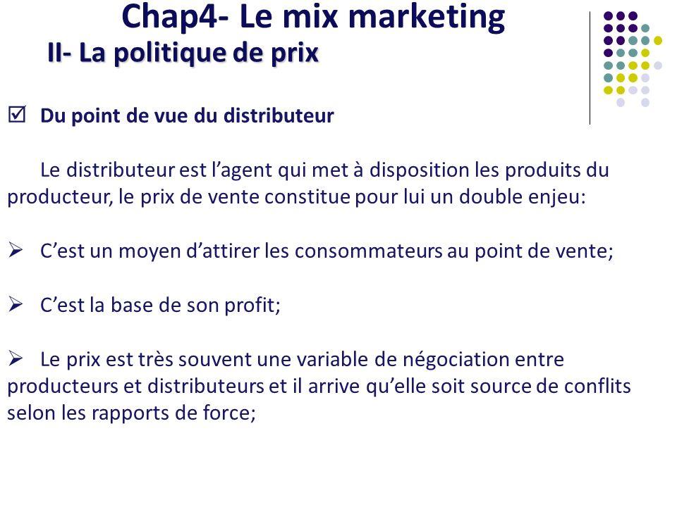 Chap4- Le mix marketing II- La politique de prix La fixation du prix de base La détermination dun prix doit être cohérente avec les autres variables du marketing mix; Elle fait partie dune problématique générale qui sinsert dans le choix dune cible et dun positionnement.