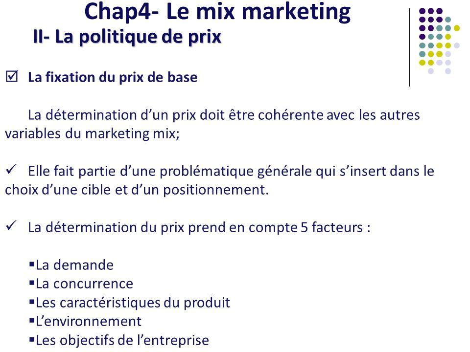 Chap4- Le mix marketing II- La politique de prix La fixation du prix de base La détermination dun prix doit être cohérente avec les autres variables d