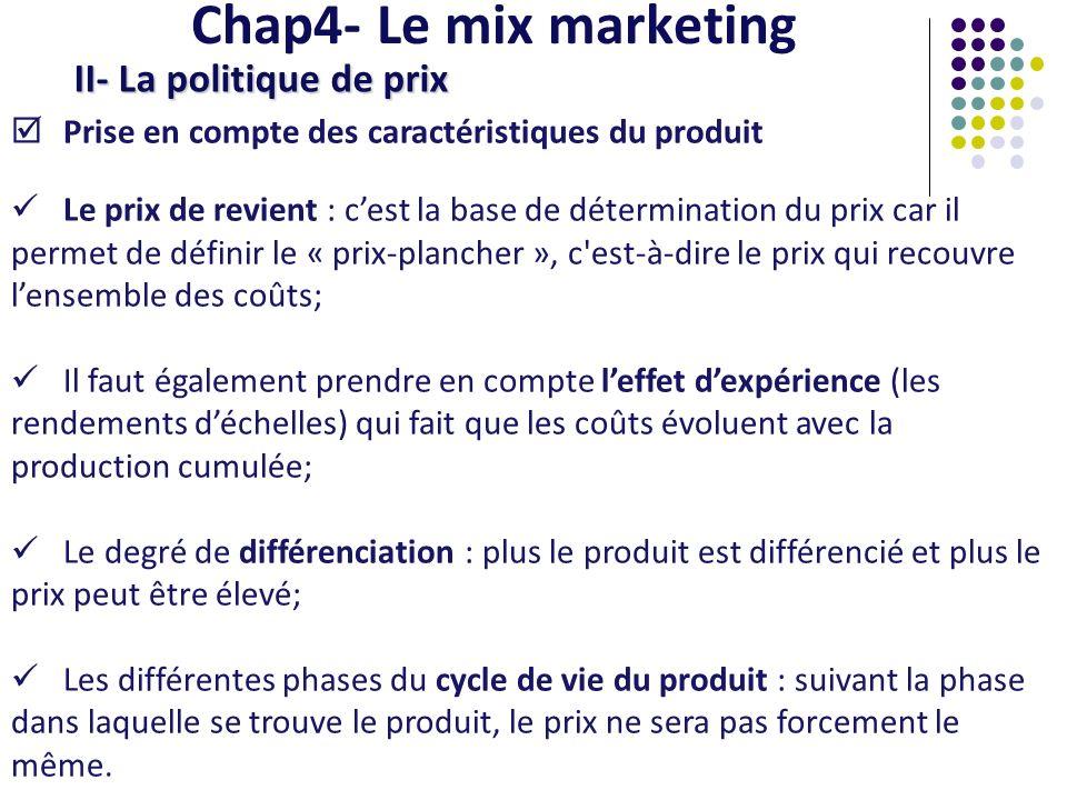 Chap4- Le mix marketing II- La politique de prix Prise en compte des caractéristiques du produit Le prix de revient : cest la base de détermination du