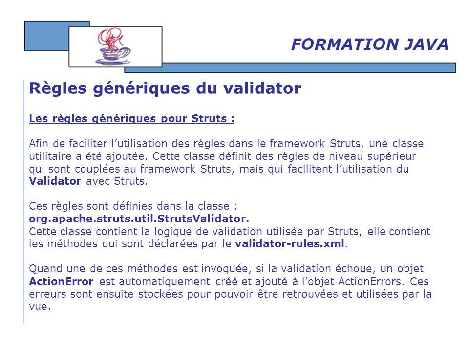 Les règles génériques pour Struts : Afin de faciliter lutilisation des règles dans le framework Struts, une classe utilitaire a été ajoutée. Cette cla