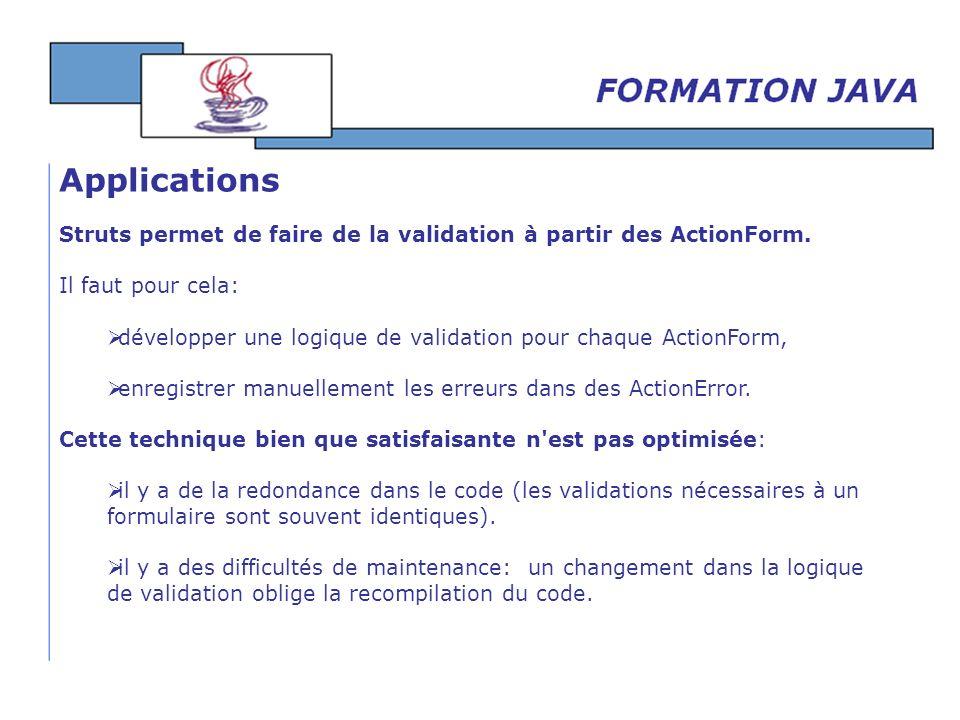 Struts permet de faire de la validation à partir des ActionForm. Il faut pour cela: développer une logique de validation pour chaque ActionForm, enreg