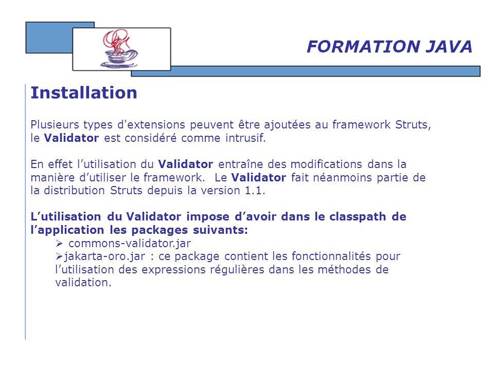 Plusieurs types d'extensions peuvent être ajoutées au framework Struts, le Validator est considéré comme intrusif. En effet lutilisation du Validator