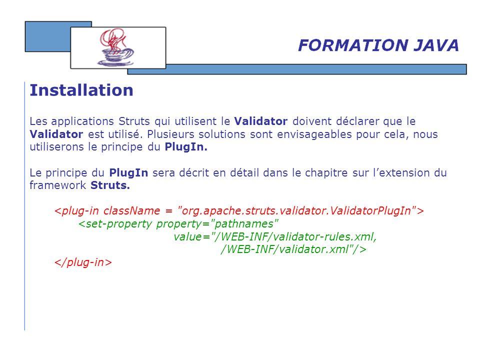 Les applications Struts qui utilisent le Validator doivent déclarer que le Validator est utilisé. Plusieurs solutions sont envisageables pour cela, no