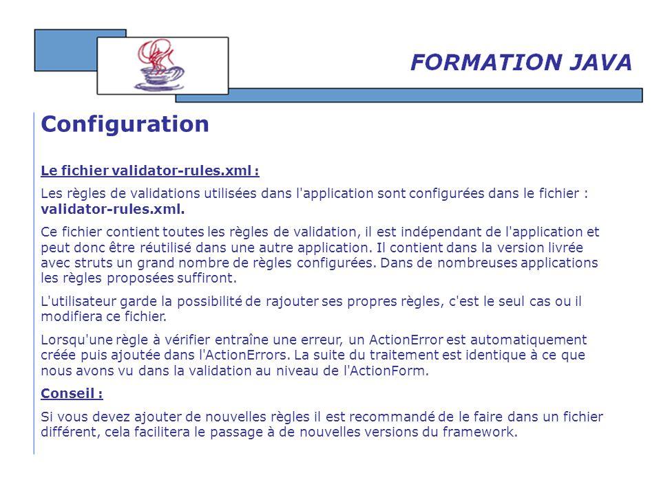 Le fichier validator-rules.xml : Les règles de validations utilisées dans l'application sont configurées dans le fichier : validator-rules.xml. Ce fic