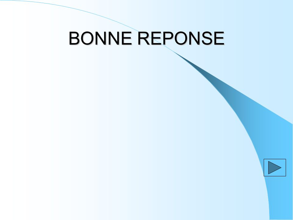 BONNE REPONSE