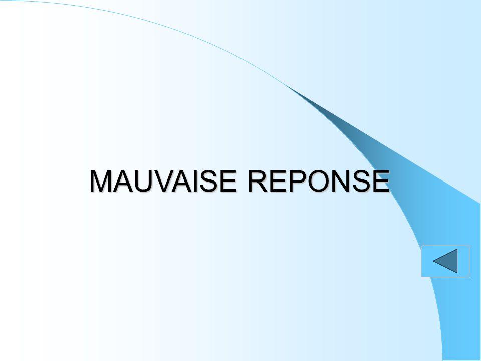 MAUVAISE REPONSE
