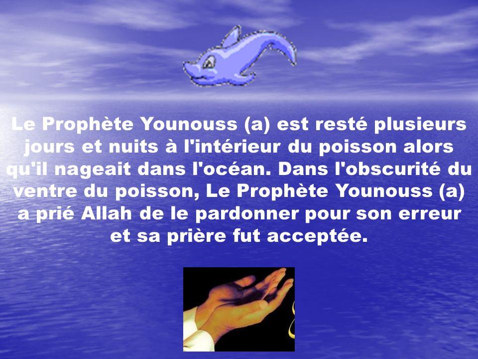 Le Prophète Younouss (a) est resté plusieurs jours et nuits à l'intérieur du poisson alors qu'il nageait dans l'océan. Dans l'obscurité du ventre du p