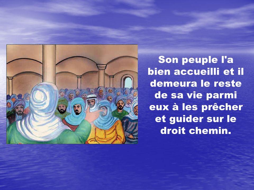 Son peuple l'a bien accueilli et il demeura le reste de sa vie parmi eux à les prêcher et guider sur le droit chemin.