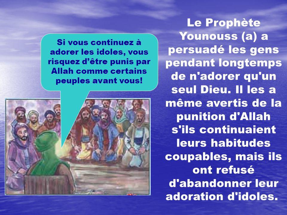 Le Prophète Younouss (a) a persuadé les gens pendant longtemps de n'adorer qu'un seul Dieu. Il les a même avertis de la punition d'Allah s'ils continu