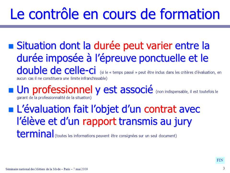 Le contrôle en cours de formation n Situation dont la durée peut varier entre la durée imposée à lépreuve ponctuelle et le double de celle-ci n Situat