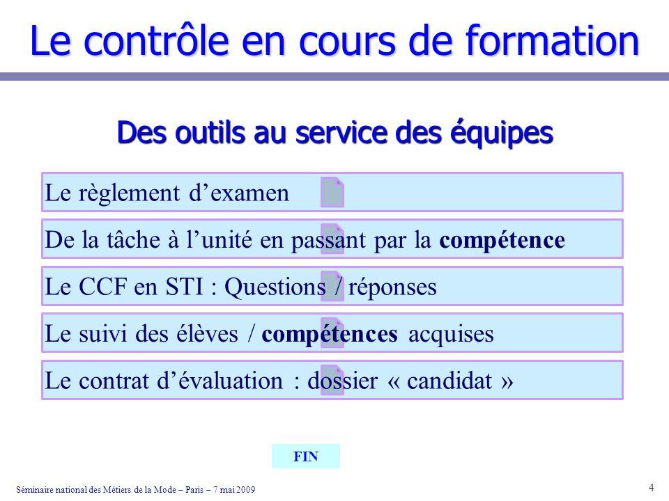 Le contrôle en cours de formation Des outils au service des équipes Séminaire national des Métiers de la Mode – Paris – 7 mai 2009 4 FIN De la tâche à