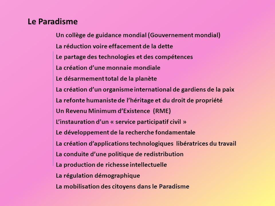 Le Paradisme Un collège de guidance mondial (Gouvernement mondial) La réduction voire effacement de la dette Le partage des technologies et des compét