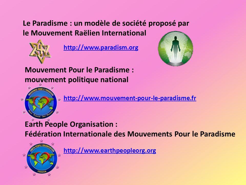 Le Paradisme : un modèle de société proposé par le Mouvement Raëlien International http://www.paradism.org Mouvement Pour le Paradisme : mouvement pol