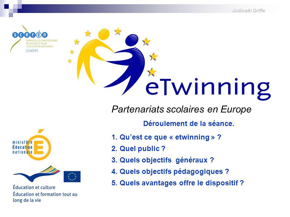 Judicaël Griffe Partenariats scolaires en Europe Déroulement de la séance. 1. Quest ce que « etwinning » ? 2. Quel public ? 3. Quels objectifs générau